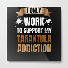 I Work To Support My Tarantula Addiction Retro Metal Print