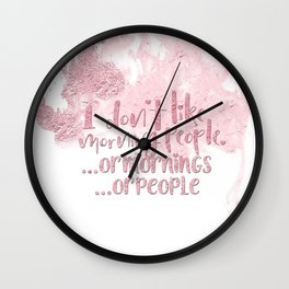 I dont like morning people, or  mornings, or people - pink for girls Wall Clock