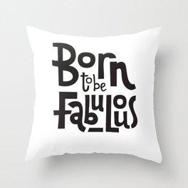 Born To Be Fabulous Throw Pillow
