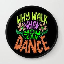 Why Walk When You Can Dance Wall Clock