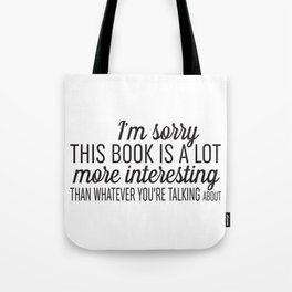 Sorry, This Book is Much More Interesting Tote Bag