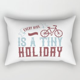 Bicycle - Every ride is a tiny holiday Rectangular Pillow