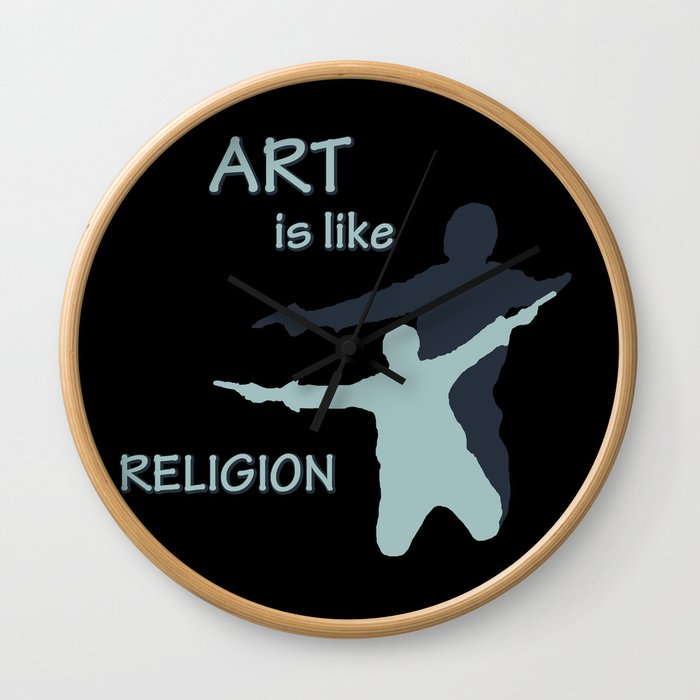 Art is like Religion Wall Clock