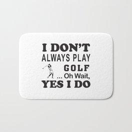 I Don´t Always Play Golf Oh Wait Yes I Do Bath Mat