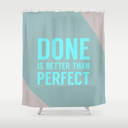 Done is Better than Perfect Shower Curtain