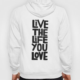 Live the life you love Hoody