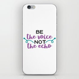 Be the Voice Not the Echo iPhone Skin