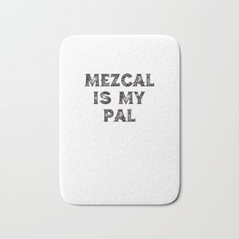 Mezcal Is My Pal Bath Mat