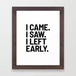 I Came I Saw I Left Early Framed Art Print