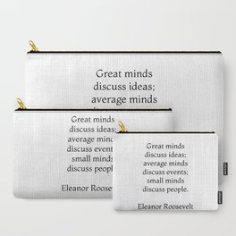 Great minds discuss ideas - Eleanor Roosevelt Quote Carry-All Pouch