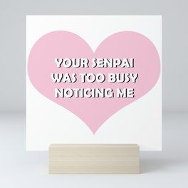 Your Senpai Was Too Busy Noticing Me Mini Art Print
