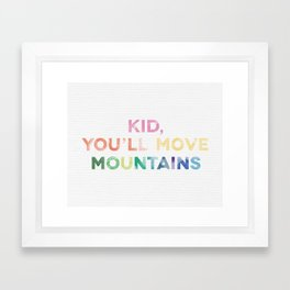 Kid You'll move mountains Framed Art Print
