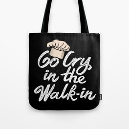 Go Cry in the Walk-In. - Gift Tote Bag