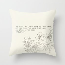 you might not have been my first love - R. Kaur Collection Throw Pillow