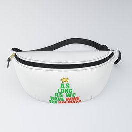 Christmas Fun As Long As We Have Wine The Holidays are Fine Wine Lover Fanny Pack