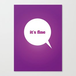 Things We Say - it's fine Canvas Print