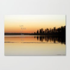 Lets  Kiss and Say Good bye! Canvas Print