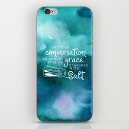 Let Your Conversation Be Always Full of Grace, Seasoned With Salt iPhone Skin