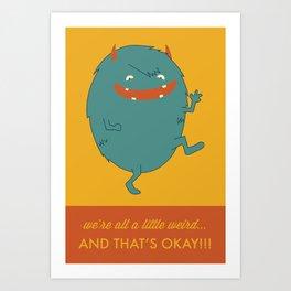 We're All A Little Weird, and Thats Ok! Art Print
