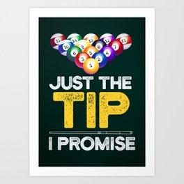 BILLIARDS JUST THE TIP I PROMISE Art Print