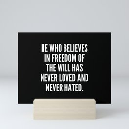 He who believes in freedom of the will has never loved and never hated Mini Art Print