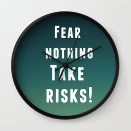 Fear nothing, take risks! Wall Clock