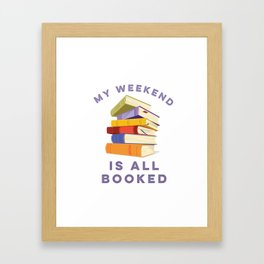 My Weekend Is All Booked Framed Art Print