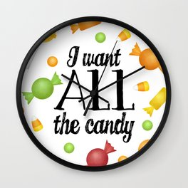 I Want All The Candy Wall Clock
