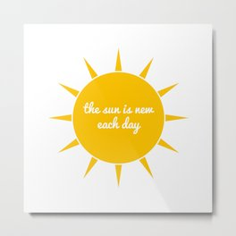 the sun is new each day Metal Print