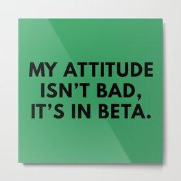 My Attitude Isn't Bad Metal Print