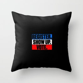 Register Show Up Vote Election Day Throw Pillow