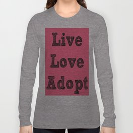 Live, Love, Adopt Long Sleeve T-shirt