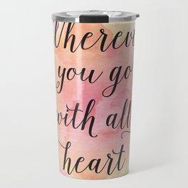 Wherever you go, go with all your heart. Confucius Travel Mug