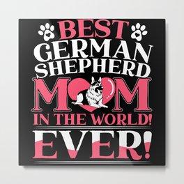 Best German Shepherd Mom In The World Ever Mother Metal Print