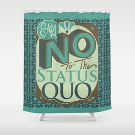 Say NO to the Status Quo Shower Curtain