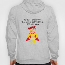 When I Grow up ill be a Superhero Like my Mom Hoody