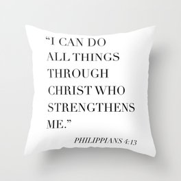 I Can Do All Things Through Christ Who Strengthens Me. -Philippians 4:13 Throw Pillow