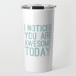 I Noticed You Are Awesome Today (blue) Travel Mug