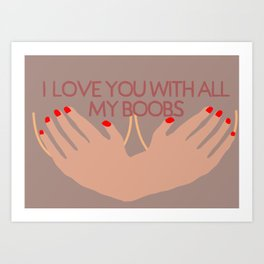 I Love You With All My B**bs Art Print