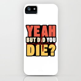 Yeah But Did You Die Nurse Doctor Medical Health Check Cardio Physician Medic Hospital Gift iPhone Case