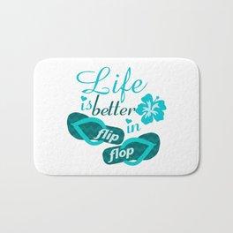 Life is better in flip flop Bath Mat