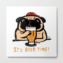 It's beer time Metal Print