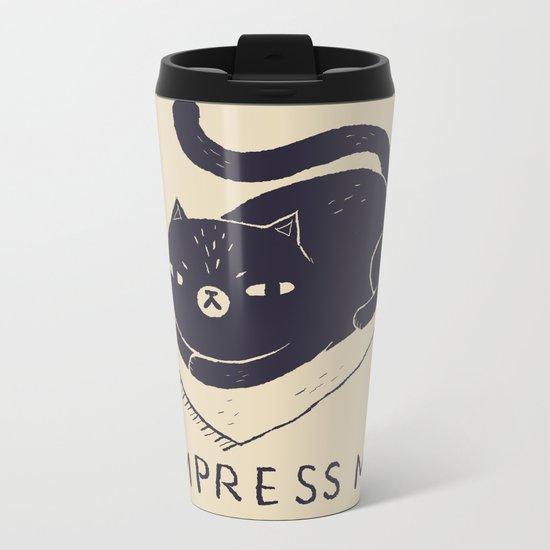 impress me Metal Travel Mug