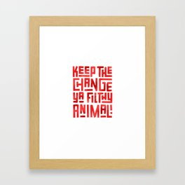Keep the change ya filthy animal! Framed Art Print