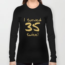 I Turned 35 Twice 70th Birthday Funny Long Sleeve T-shirt