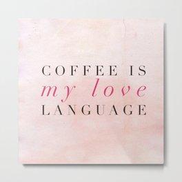 Coffee is my love language Metal Print