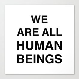 We are all human beings Canvas Print
