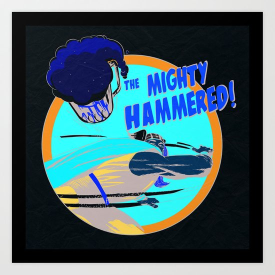 the Mighty Hammered! Art Print