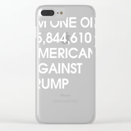 I'M ONE OF 65,844,610 AMERICANS AGAINST TRUMP Clear iPhone Case