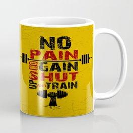 No pain No gain shut up and train Inspirational Quotes Coffee Mug